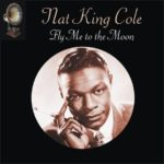 Fly me to the moon – Nat King Cole.
