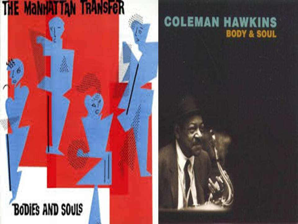 Body and soul – Manhatann transfer / Body and soul – Coleman Hawkins.