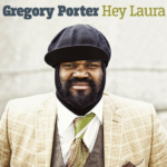 Hey Laura – Gregory Porter.