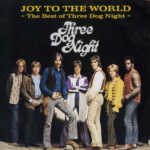 Joy to the world – Three Dog Night.