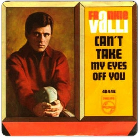 Can´t Take My Eyes Off You – Frankie Valli