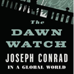 The Dawn Watch: Joseph Conrad in a Global World – Maya Jasanoff