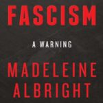 Fascism: A Warning – Madeleine Albright