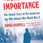 A Woman of No Importance: The Untold Story of the American Spy Who Helped Win World War II – Sonia Purnell