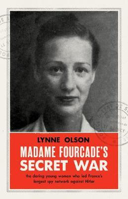 Madame Fourcade's Secret War - Lynne Olson