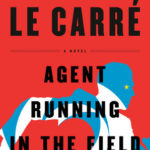 Agent Running in the Field – John le Carré