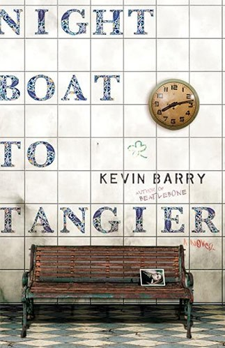 Night Boat to Tangier – Kevin Barry